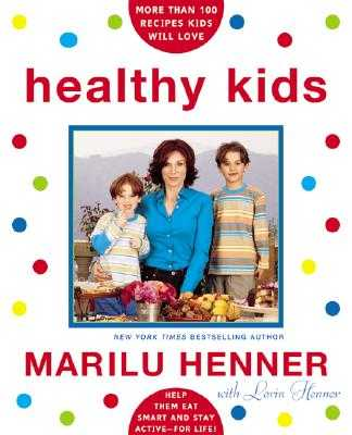 Healthy Kids: Help Them Eat Smart and Stay Active--For Life! - Henner, Marilu