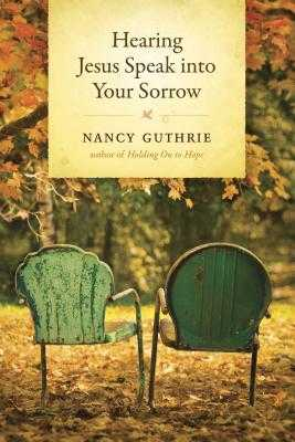 Hearing Jesus Speak Into Your Sorrow - Guthrie, Nancy