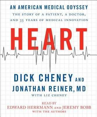 Heart: An American Medical Odyssey: The Story of a Patient, a Doctor, and 35 Years of Medical Innovation - Cheney, Dick, and Reiner, Jonathan, M D (Read by), and Bobb, Jeremy (Read by)