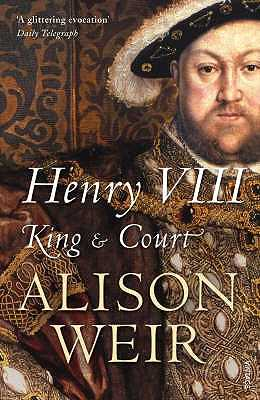 Henry VIII: King and Court - Weir, Alison