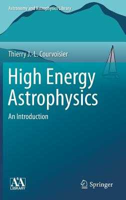 High Energy Astrophysics: An Introduction - Courvoisier, Theirry J. -L.