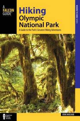 Hiking Olympic National Park: A Guide to the Park's Greatest Hiking Adventures - Molvar, Erik