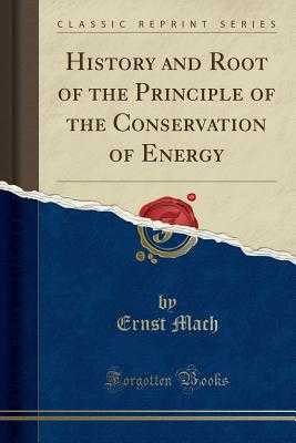 History and Root of the Principle of the Conservation of Energy (Classic Reprint) - Mach, Ernst, Dr.