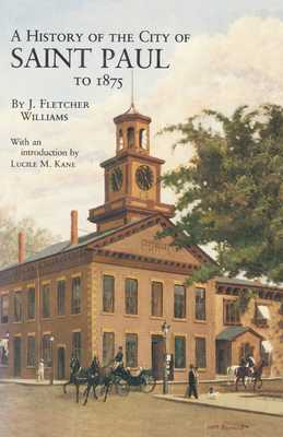 History of the City of St. Paul to 1857 - Williams, J Fletcher