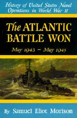 History of United States Naval Operations in World War II: Atlantic Battle Won May 1943 - May 1945 v. 10 - Morison, Samuel Eliot