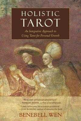 Holistic Tarot: An Integrative Approach to Using Tarot for Personal Growth - Wen, Benebell