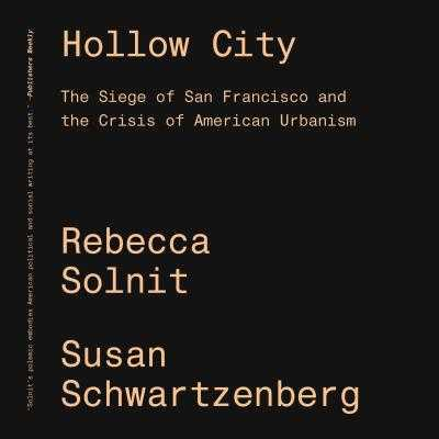 Hollow City: The Siege of San Francisco and the Crisis of American Urbanism - Solnit, Rebecca