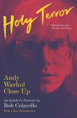 Holy Terror: Andy Warhol Close Up - Colacello, Bob