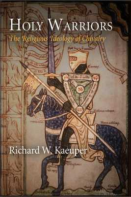 Holy Warriors: The Religious Ideology of Chivalry - Kaeuper, Richard W.