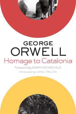 Homage to Catalonia - Orwell, George, and Hochschild, Adam (Foreword by), and Trilling, Lionel, Professor (Introduction by)