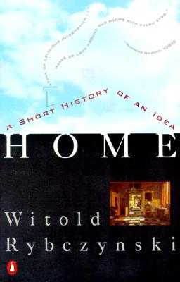 Home: A Short History of an Idea - Rybczynski, Witold