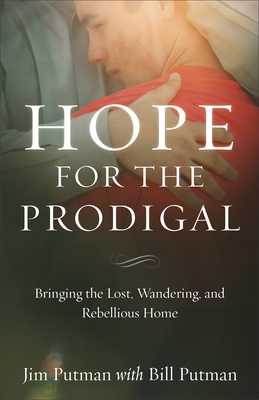 Hope for the Prodigal: Bringing the Lost, Wandering, and Rebellious Home - Putman, Jim, and Putman, Bill