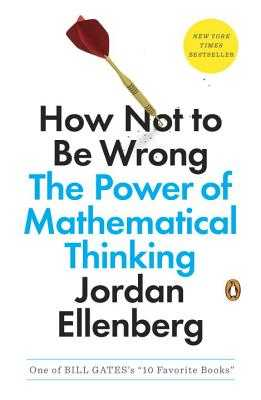 How Not to Be Wrong: The Power of Mathematical Thinking - Ellenberg, Jordan