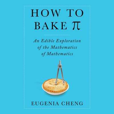 How to Bake Pi - Cheng, Eugenia, and Gilbert, Tavia (Narrator)
