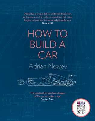 How to Build a Car: The Autobiography of the World's Greatest Formula 1 Designer - Newey, Adrian