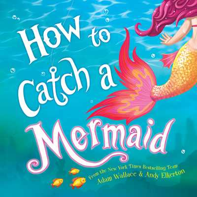 How to Catch a Mermaid - Wallace, Adam
