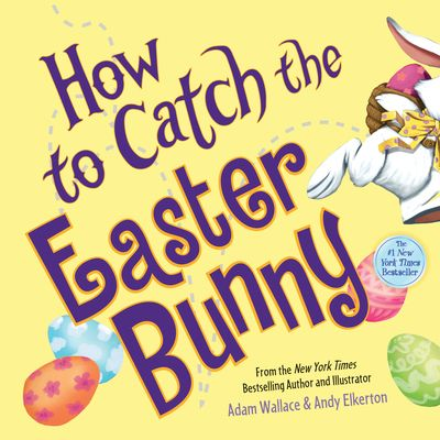 How to Catch the Easter Bunny - Wallace, Adam