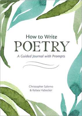 How to Write Poetry: A Guided Journal with Prompts to Ignite Your Imagination - Salerno, Christopher, and Habecker, Kelsea