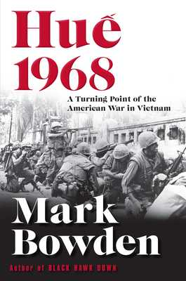 Hue 1968: A Turning Point of the American War in Vietnam - Bowden, Mark