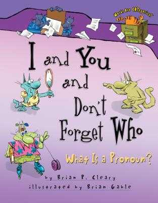 I and You and Don't Forget Who: What Is a Pronoun? - Cleary, Brian P