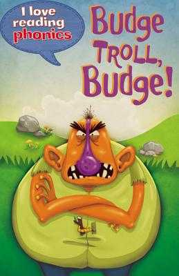 I Love Reading Phonics Level 5: Budge Troll, Budge! - Goodman, Louise, and Steel, Abigail (Contributions by)