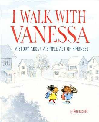 I Walk with Vanessa: A Picture Book Story about a Simple Act of Kindness - Kerascoët