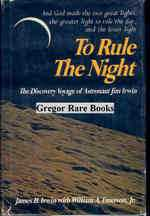 To Rule the Night. the Discovery Voyage of Astronaut Jim Irwin