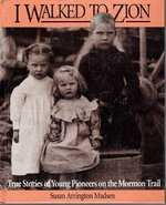 I Walked to Zion: True Stories of Young Pioneers on the Mormon Trail