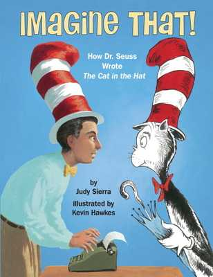 Imagine That!: How Dr. Seuss Wrote the Cat in the Hat - Sierra, Judy