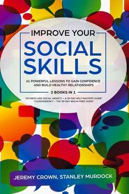 Improve Your Social Skills: 61 Powerful Lessons to Gain Confidence and Build Healthy Relationships by Reclaiming Your Life from Social Anxiety and Codependency - 2 Books in 1 - Murdock, Stanley, and Crown, Jeremy