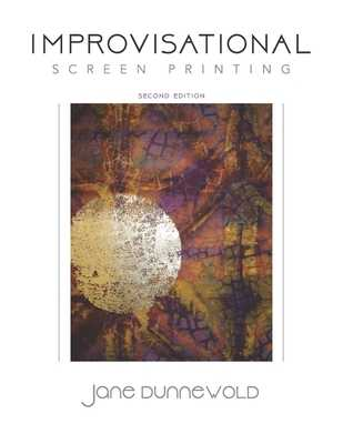 Improvisational Screen Printing - Dunnewold, Jane