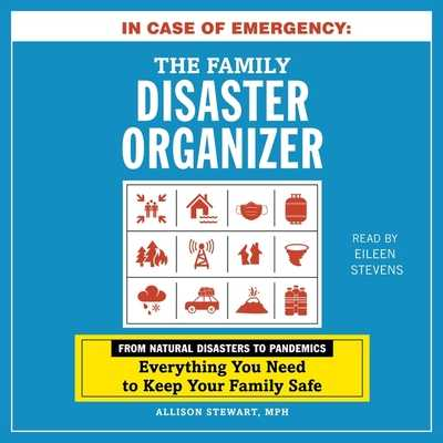 In Case of Emergency: The Family Disaster Organizer: From Natural Disasters to Pandemics, Everything You Need to Keep Your Family Safe - Stevens, Eileen (Read by), and Stewart, Alison
