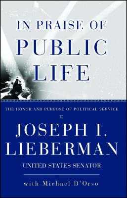 In Praise of Public Life: The Honor and Purpose of Political Science - Lieberman, Joseph I, Senator, and D'Orso, Michael