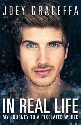 In Real Life: My Journey to a Pixelated World - Graceffa, Joey
