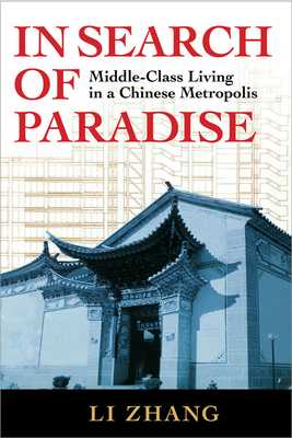 In Search of Paradise: Middle-Class Living in a Chinese Metropolis - Zhang, Li