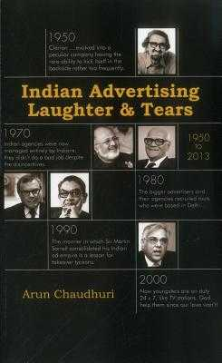 Indian Advertising: Laughter and Tears-1950-2013 - Chaudhuri, Arun