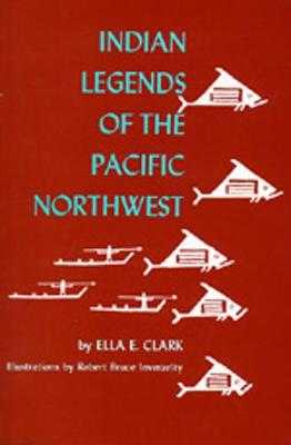 Indian Legends of the Pacific Northwest - Clark, Ella E
