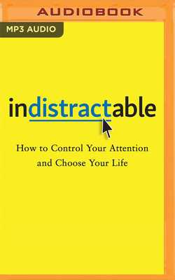 Indistractable: How to Control Your Attention and Choose Your Life - Eyal, Nir (Read by), and Li, Julie