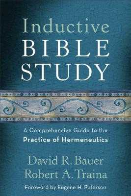 Inductive Bible Study: A Comprehensive Guide to the Practice of Hermeneutics - Bauer, David R, and Traina, Robert A, Mr., and Peterson, Eugene (Foreword by)