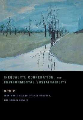 Inequality, Cooperation, and Environmental Sustainability - Baland, Jean-Marie (Editor), and Bardhan, Pranab (Editor), and Bowles, Samuel (Editor)