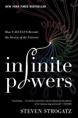 Infinite Powers: How Calculus Reveals the Secrets of the Universe - Strogatz, Steven