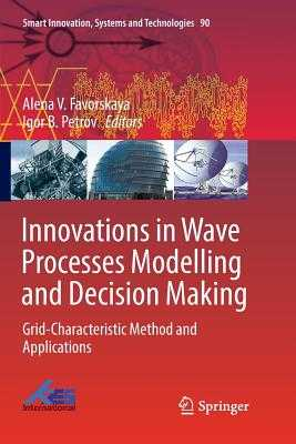 Innovations in Wave Processes Modelling and Decision Making: Grid-Characteristic Method and Applications - Favorskaya, Alena V. (Editor), and Petrov, Igor B. (Editor)