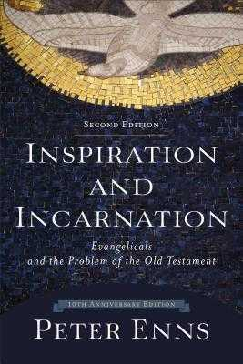 Inspiration and Incarnation - Enns, Peter, Ph.D.