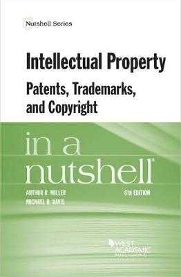 Intellectual Property, Patents, Trademarks, and Copyright in a Nutshell - Miller, Arthur R., and Davis, Michael H.