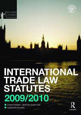 International Trade Law Statutes and Conventions 2009-2010 - Carr, Indira, and Goldby, Miriam