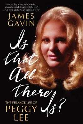 Is That All There Is?: The Strange Life of Peggy Lee - Gavin, James