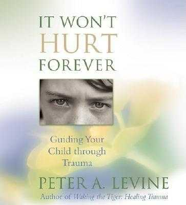 It Won't Hurt Forever: Guiding Your Child Through Trauma - Levine, Peter A, PhD