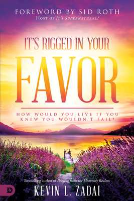 It's Rigged in Your Favor: How Would You Live If You Knew You Wouldn't Fail? - Zadai, Kevin, and Ellis, Keith (Foreword by), and Roth, Sid (Foreword by)