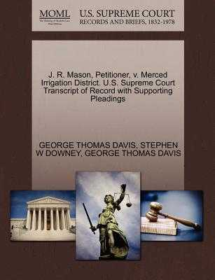 J. R. Mason, Petitioner, V. Merced Irrigation District. U.S. Supreme Court Transcript of Record with Supporting Pleadings - Downey, Stephen W, and Davis, George Thomas