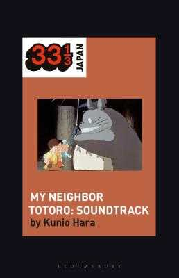 Joe Hisaishi's Soundtrack for My Neighbor Totoro - Hara, Kunio, and Manabe, Noriko (Editor)